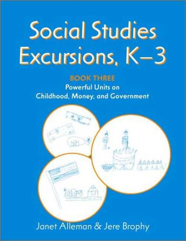 9780325003177: Social Studies Excursions, K-3 Book Three: Powerful Units on Childhood, Money, and Government