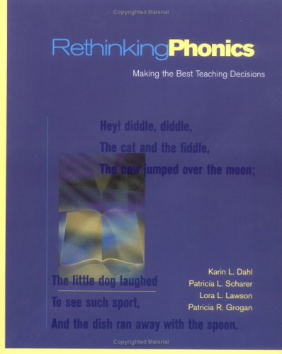 Rethinking Phonics: Making the Best Teaching Decisions: Patricia L. Scharer and Karin dahl and ...