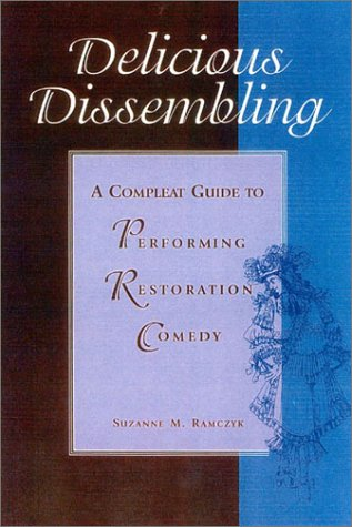 9780325003757: Delicious Dissembling: A Complete Guide to Performing Restoration Comedy
