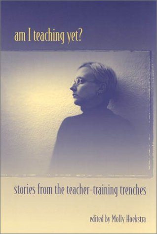9780325004020: Am I Teaching Yet?: Stories from the Teacher-Training Trenches