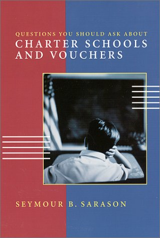 Questions You Should Ask About Charter Schools and Vouchers (0325004056) by Sarason, Seymour