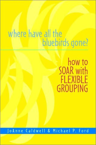 9780325004372: Where Have All the Bluebirds Gone?: How to Soar with Flexible Grouping