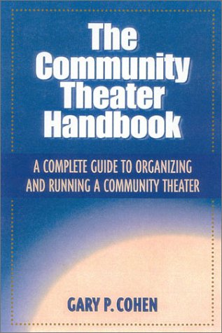 9780325004419: The Community Theater Handbook: A Complete Guide to Organizing and Running a Community Theatre