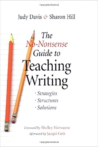 The No-Nonsense Guide to Teaching Writing: Strategies, Structures, and Solutions: Davis, Judy; Hill...