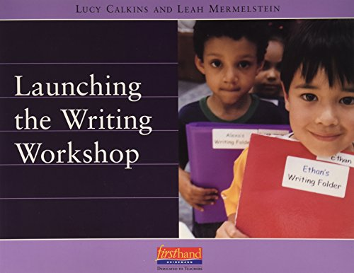 Launching the Writing Workshop: Lucy McCormick Calkins