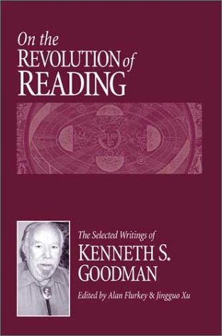 9780325005423: On the Revolution of Reading: The Selected Writings of Kenneth S. Goodman: The Selected Writings of Ken Goodman on Reading and Writing