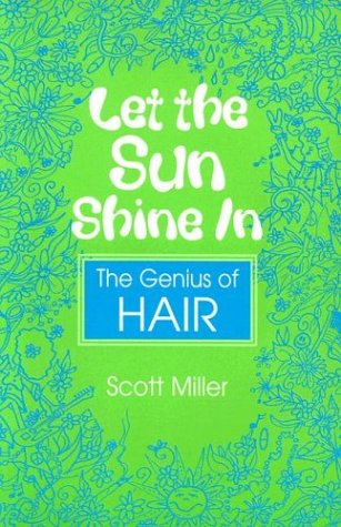 Let the Sun Shine In: The Genius of HAIR (9780325005560) by Scott Miller