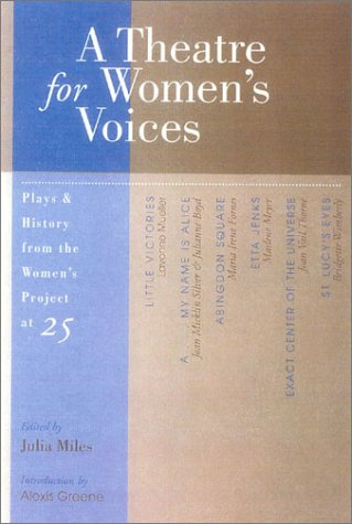 A Theatre for Women's Voices: Plays and: Julia Miles, Alexis