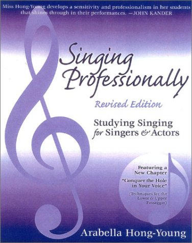 Singing Professionally, Revised Edition: Studying Singing for Singers and Actors: Hong-Young, ...