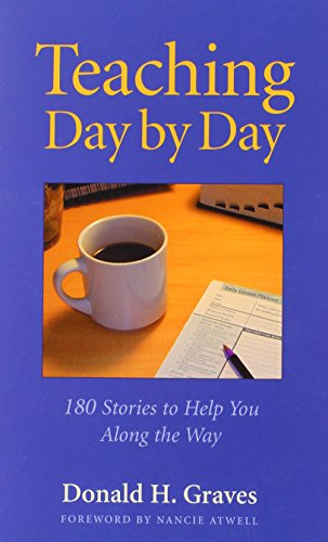 9780325005980: Teaching Day by Day: 180 Stories to Help You Along the Way