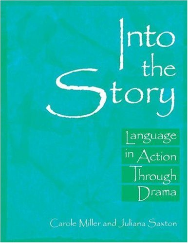 9780325006284: Into the Story: Language in Action Through Drama