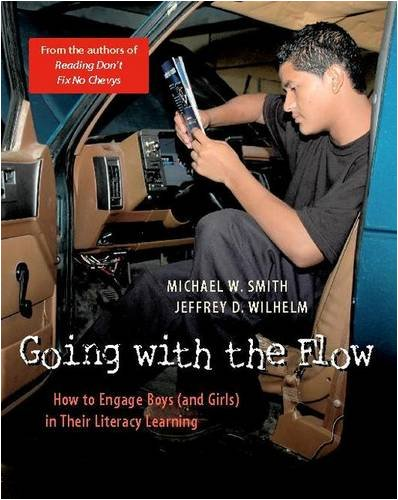 Going with the Flow: How to Engage Boys (and Girls) in Their Literacy Learning (9780325006437) by Jeffrey D Wilhelm; Michael Smith