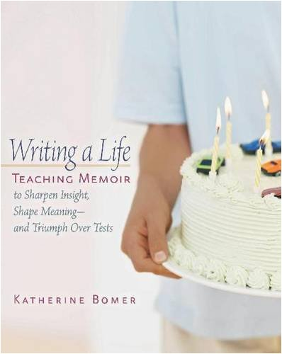 Writing a Life: Teaching Memoir to Sharpen Insight, Shape Meaning and Triumph Over Tests (Paperback...