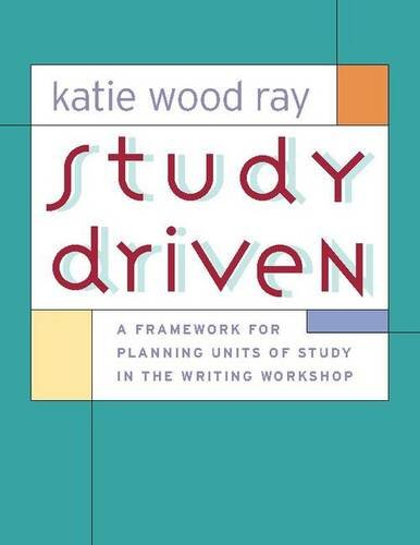 9780325007502: Study Driven: A Framework for Planning Units of Study in the Writing Workshop