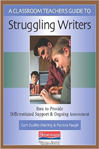 9780325007656: A Classroom Teacher's Guide to Struggling Writers: How to Provide Differentiated Support and Ongoing Assessment