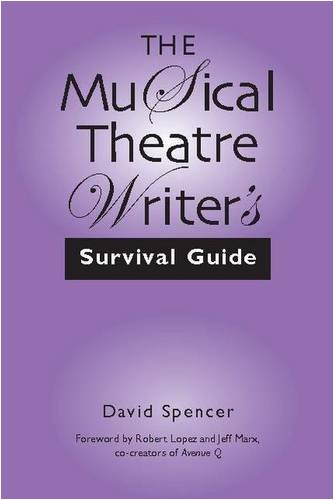 The Musical Theatre Writer's Survival Guide: Spencer, David