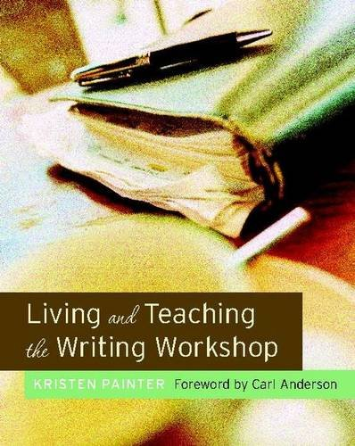 9780325007960: Living and Teaching the Writing Workshop