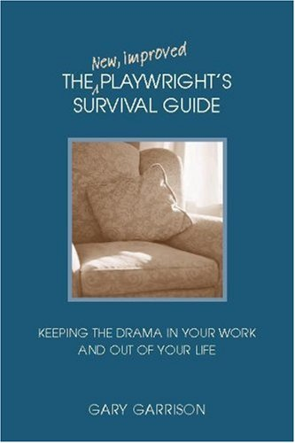 9780325008165: The New, Improved Playwright's Survival Guide: Keeping the Drama In Your Work and Out of Your Life