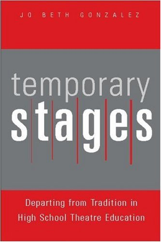 Temporary Stages: Departing from Tradition in High: Gonzalez, Jo Beth
