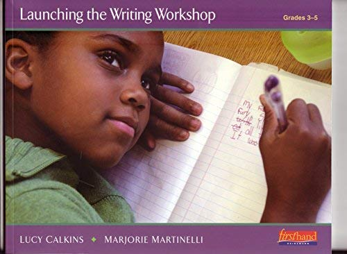 Launching the Writing Workshop (Grades 3 - 5): Calkins, Lucy; Martinelli, Marjorie