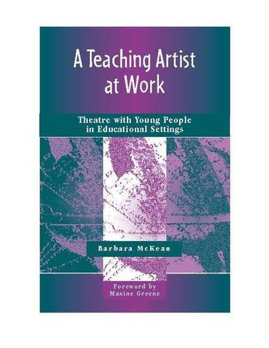 9780325008820: A Teaching Artist at Work: Theatre with Young People in Educational Settings