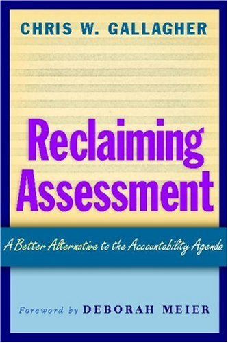 9780325009186: Reclaiming Assessment: A Better Alternative to the Accountability Agenda