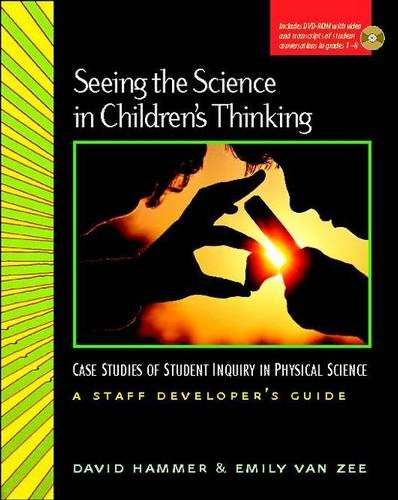 Seeing the Science in Children's Thinking: Case Studies of Student Inquiry in Physical Science...