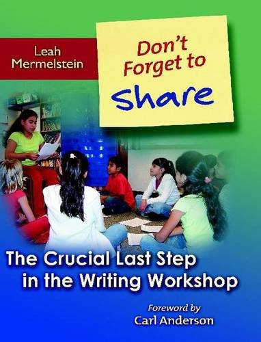 9780325009513: Don't Forget to Share: The Crucial Last Step in the Writing Workshop