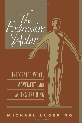 The Expressive Actor: Integrated Voice, Movement, and Acting Training: Lugering, Michael