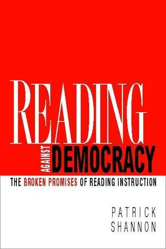 9780325009766: Reading Against Democracy: The Broken Promises of Reading Instruction