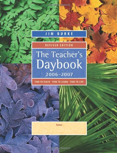 The Teacher's Daybook, 2006-2007, Revised Edition: Time to Teach, Time to Learn, Time to Live (0325009910) by Jim Burke