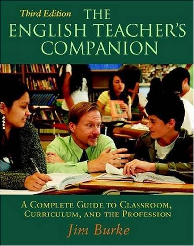 9780325011394: The English Teacher's Companion, Third Edition: A Complete Guide to Classroom, Curriculum, and the Profession