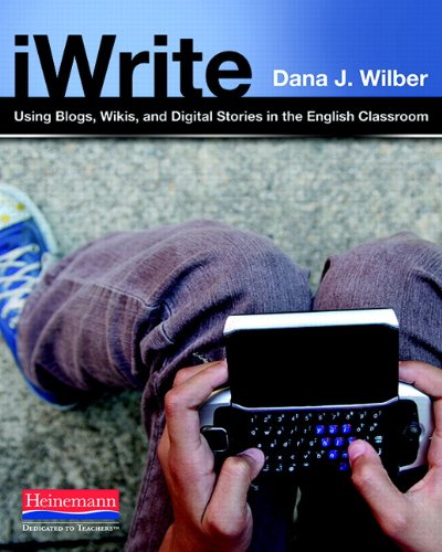 9780325013978: iWrite: Using Blogs, Wikis, and Digital Stories in the English Classroom