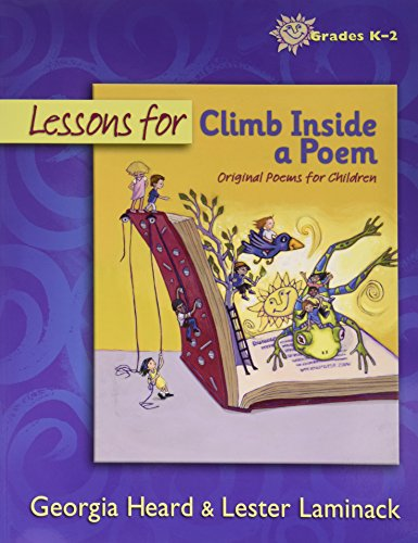 Lessons for Climb Inside a Poem; Original Poems for Children; Grades K-2 (0325017220) by Georgia Heard; Lester Laminack
