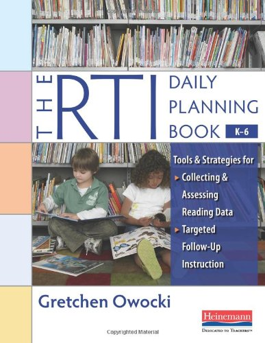 9780325017310: The RTI Daily Planning Book, K-6: Tools and Strategies for Collecting and Assessing Reading Data & Targeted Follow-Up Instruction