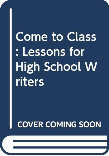 9780325017372: Come to Class: Lessons for High School Writers