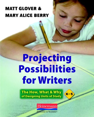 9780325041926: Projecting Possibilities for Writers: The How, What & Why of Designing Units of Study, K-5