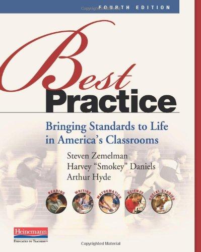 Best Practice, Fourth Edition: Bringing Standards to: Steven Zemelman, Harvey