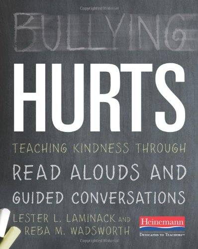 9780325043562: Bullying Hurts: Teaching Kindness Through Read Alouds and Guided Conversations