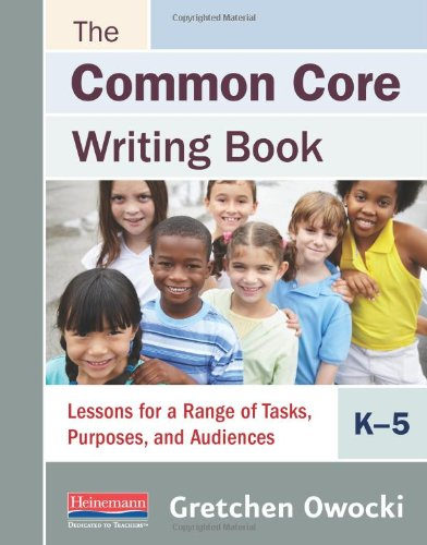9780325048055: The Common Core Writing Book, K-5: Lessons for a Range of Tasks, Purposes, and Audiences