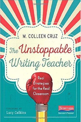 9780325062488: The Unstoppable Writing Teacher: Real Strategies for the Real Classroom