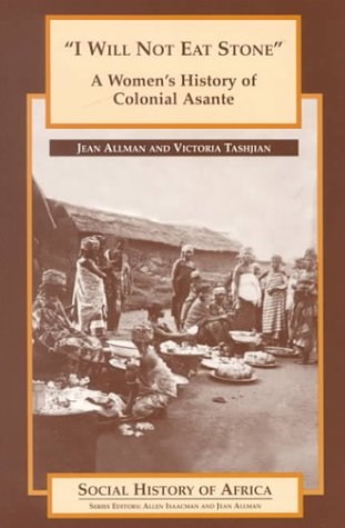9780325070001: I Will Not Eat Stone: A Women's History of Colonial Asante (Social History of Africa)