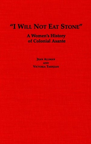 9780325070018: I Will Not Eat Stone: A Women's History of Colonial Asante (Social History of Africa)