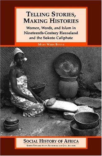 9780325070124: Telling Stories, Making Histories : Women, Words, and Islam in Nineteenth-century Hausaland and the Sokoto Caliphate (Social History of Africa)