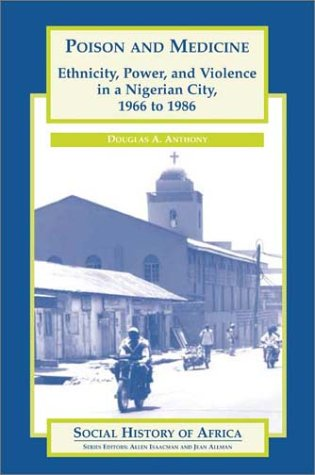9780325070513: Poison and Medicine: Ethnicity, Power, and Violence in a Nigerian City, 1966 to 1986
