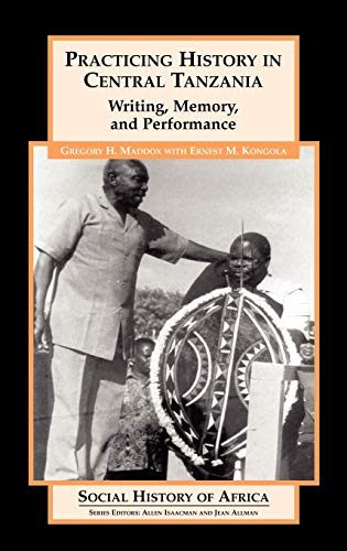 9780325070575: Practicing History in Central Tanzania: Writing, Memory, and Performance (Social History of Africa Series)