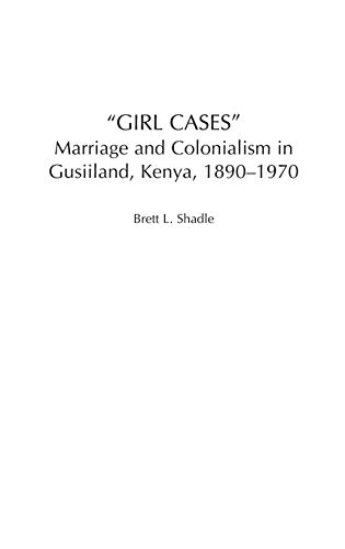 9780325070926: Girl Cases: Marriage and Colonialism in Gusiiland, Kenya, 1890-1970 (Social History of Africa)