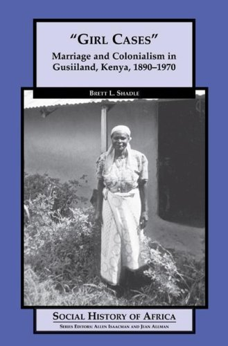 9780325070940: Girl Cases: Marriage and Colonialism in Gusiiland, Kenya, 1890-1970 (Social History of Africa Series)