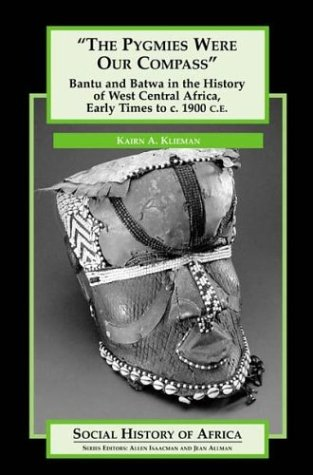 9780325071053: The Pygmies Were Our Compass: Bantu and Batwa in the History of West Central Africa, Early Times to c. 1900 C.E. (Social History of Africa Series)