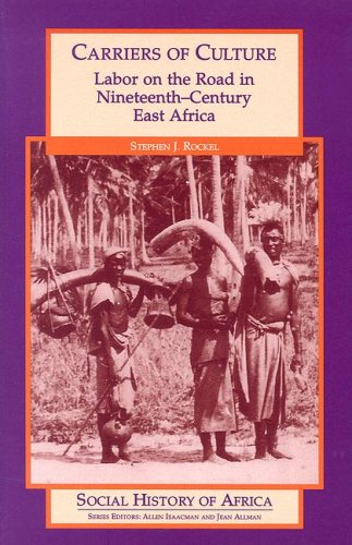 Carriers of Culture: Labor on the Road in Nineteenth-Century East Africa (Social History of Africa ...